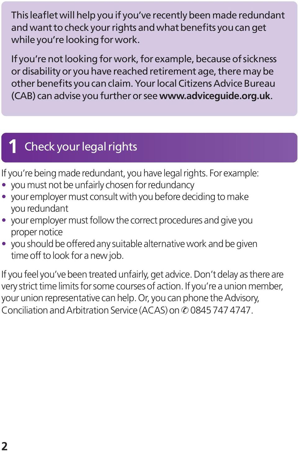 Your local Citizens Advice Bureau (CAB) can advise you further or see www.adviceguide.org.uk. 1 Check your legal rights If you re being made redundant, you have legal rights.