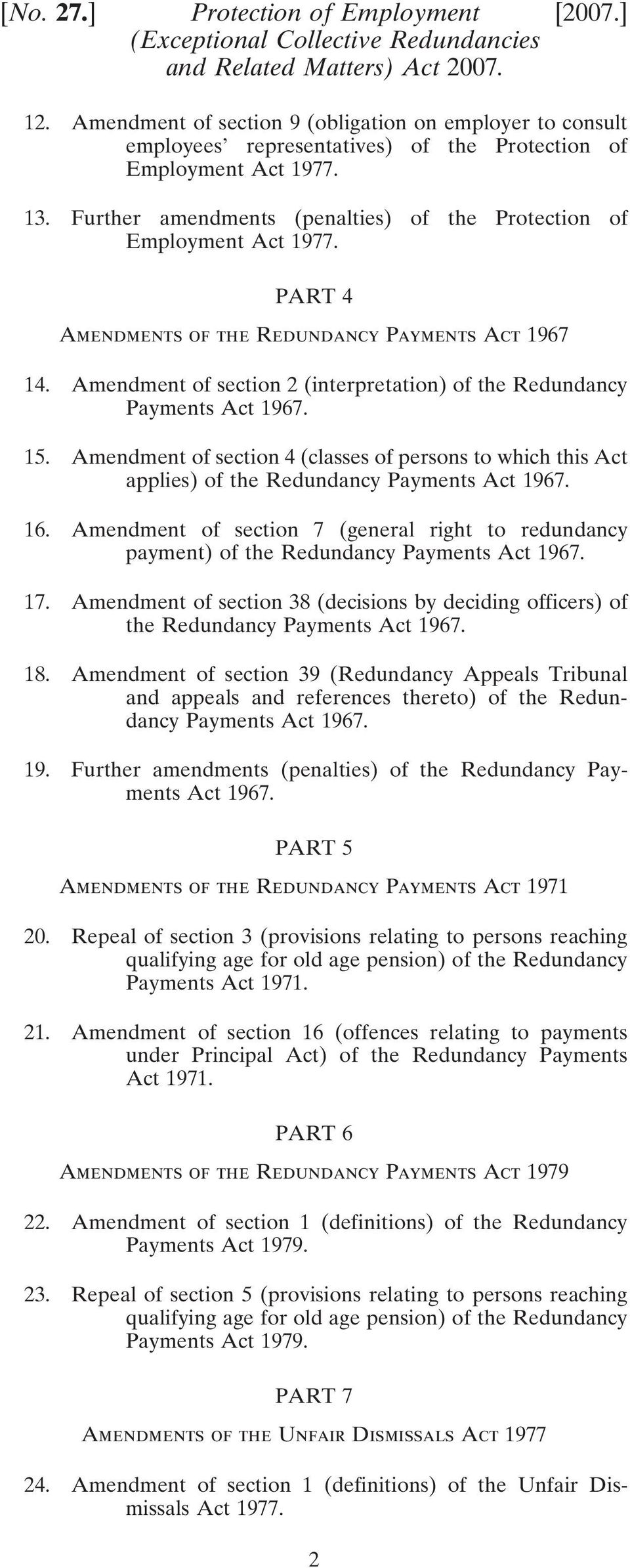 section 4 (classes of persons to which this Act applies) of the Redundancy Payments Act 1967. 16. section 7 (general right to redundancy payment) of the Redundancy Payments Act 1967. 17.