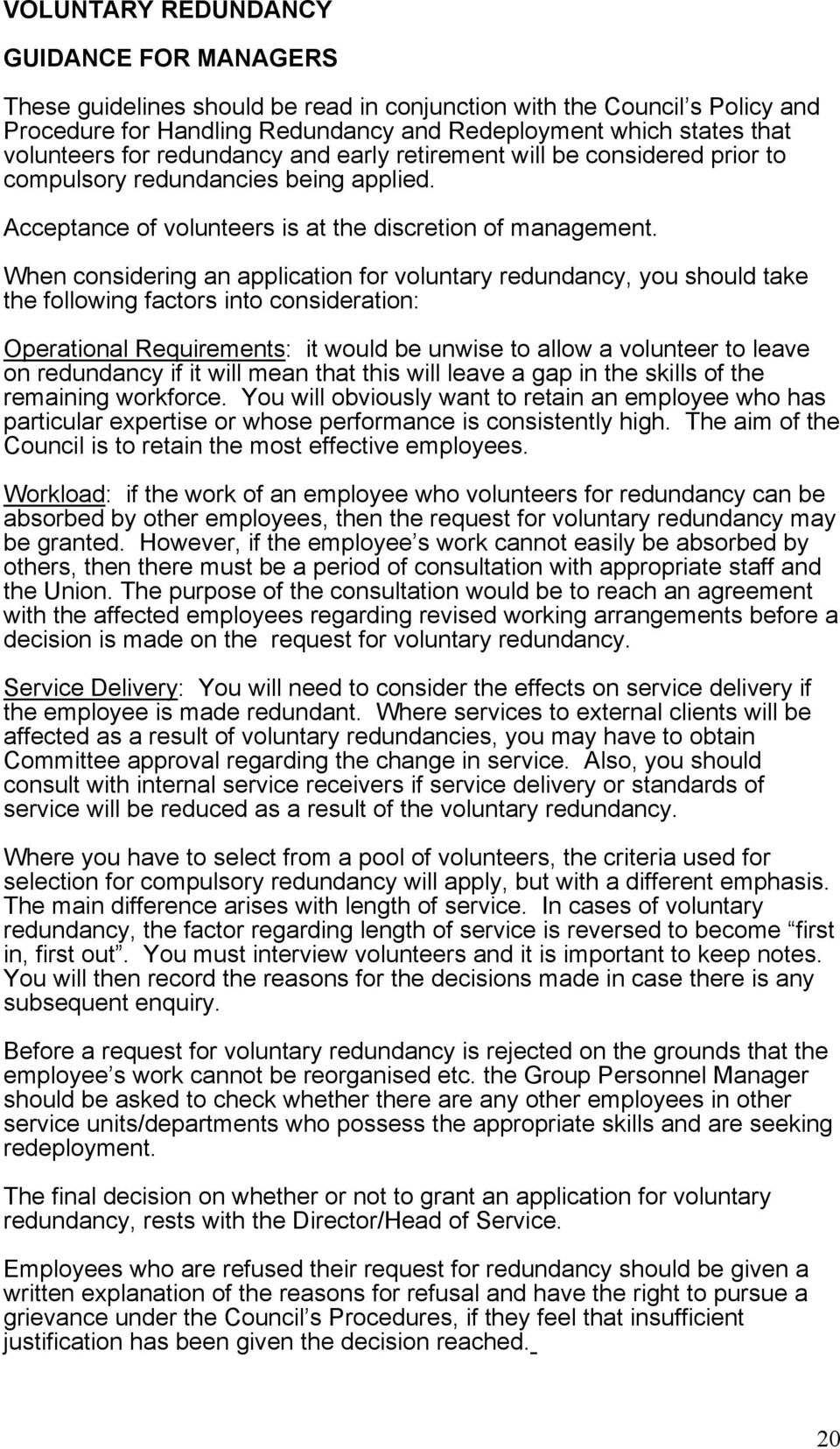 When considering an application for voluntary redundancy, you should take the following factors into consideration: Operational Requirements: it would be unwise to allow a volunteer to leave on