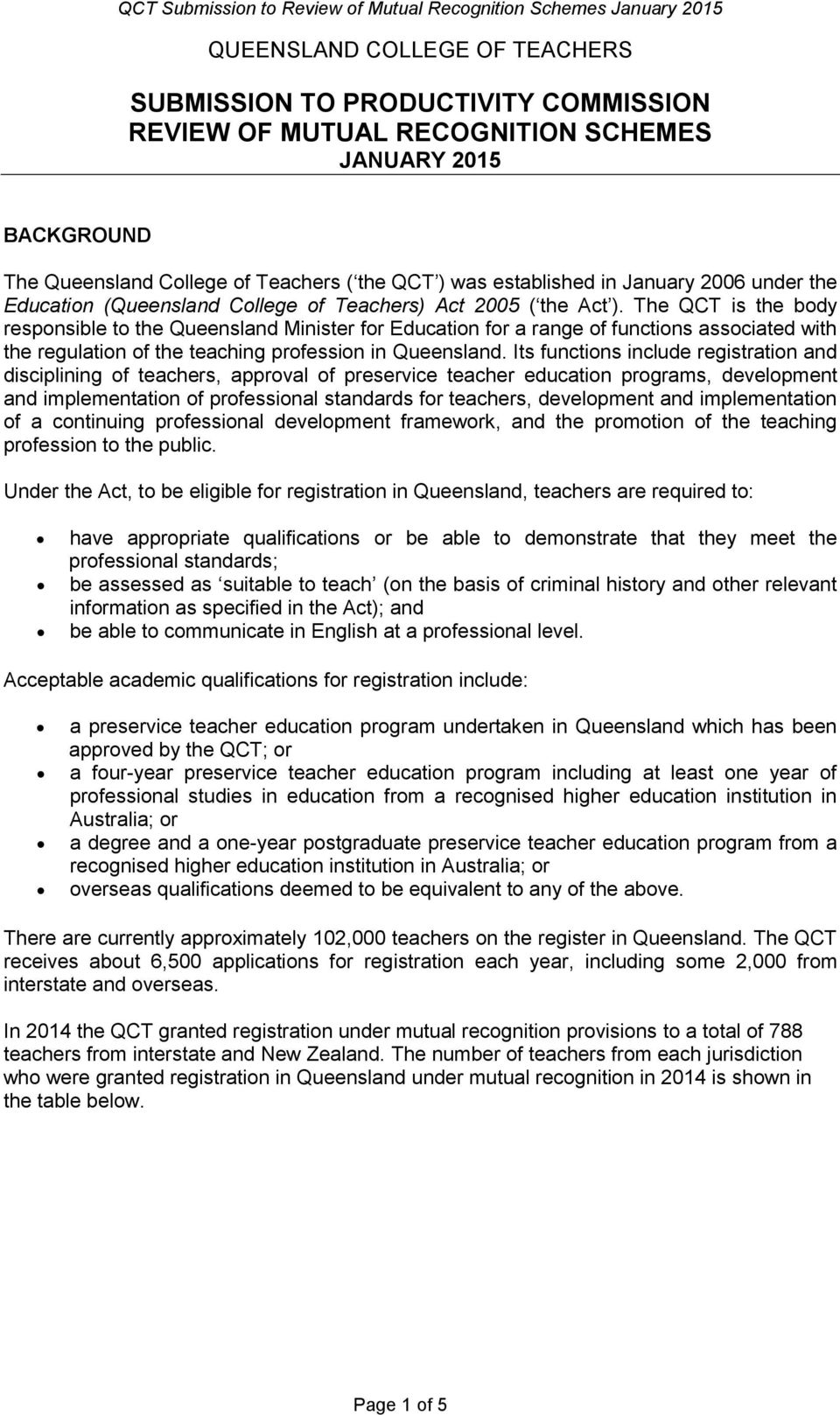 The QCT is the body responsible to the Queensland Minister for Education for a range of functions associated with the regulation of the teaching profession in Queensland.