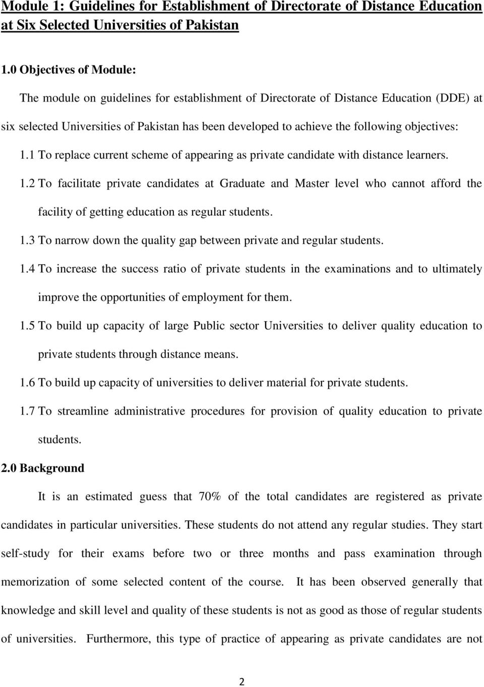 objectives: 1.1 To replace current scheme of appearing as private candidate with distance learners. 1.2 To facilitate private candidates at Graduate and Master level who cannot afford the facility of getting education as regular students.