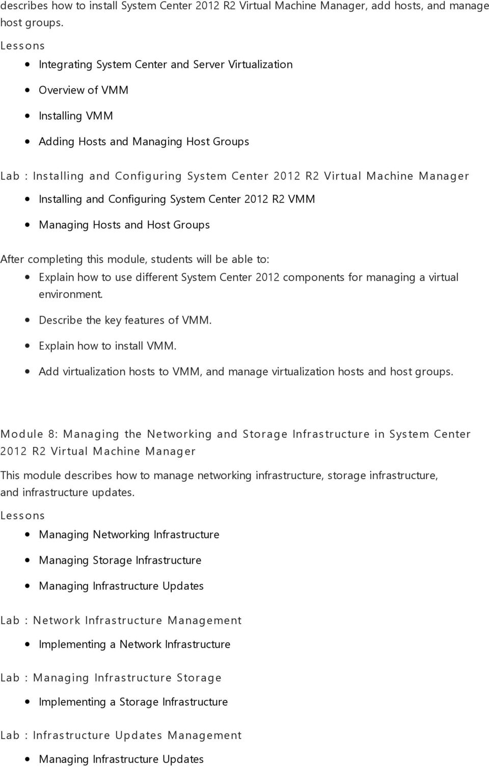 Installing and Configuring System Center 2012 R2 VMM Managing Hosts and Host Groups Explain how to use different System Center 2012 components for managing a virtual environment.