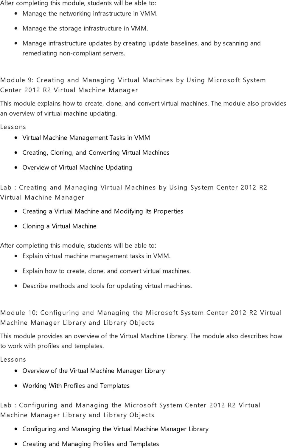 Module 9: Creating and Managing Virtual Machines by Using Microsoft System Center 2012 R2 Virtual Machine Manager This module explains how to create, clone, and convert virtual machines.