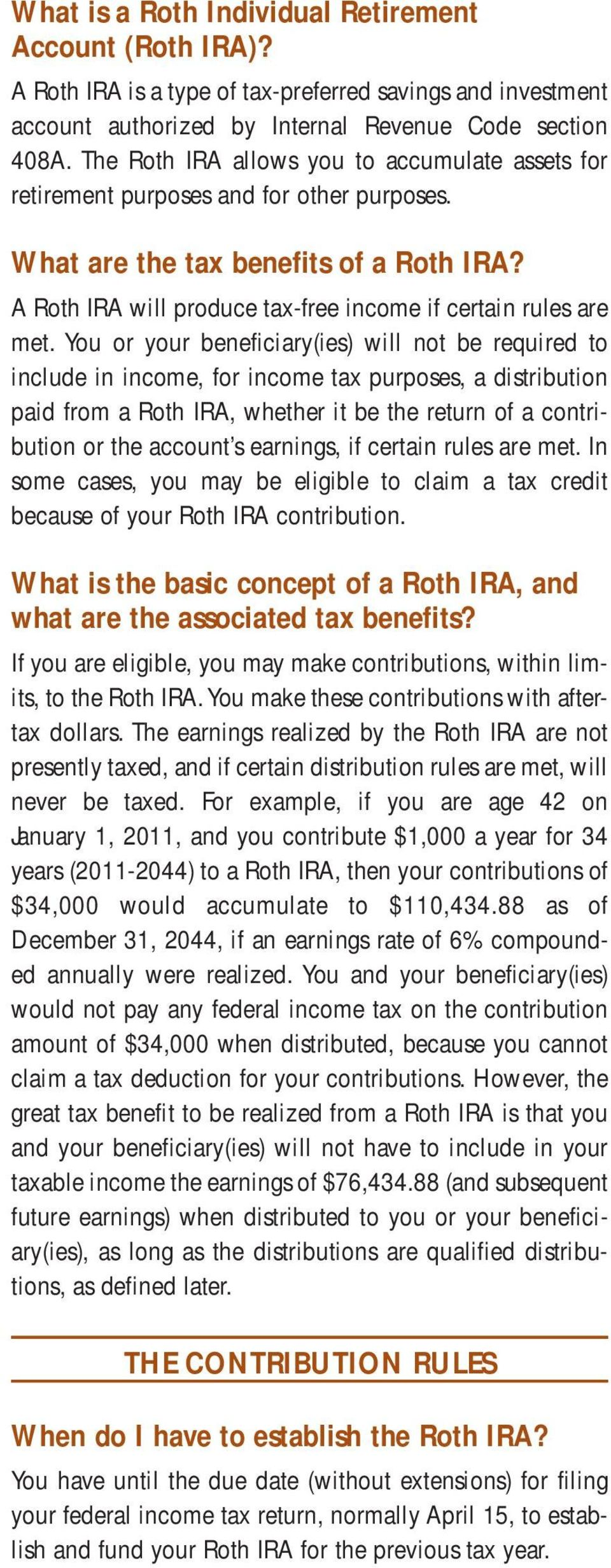 You or your beneficiary(ies) will not be required to include in income, for income tax purposes, a distribution paid from a Roth IRA, whether it be the return of a contribution or the account s