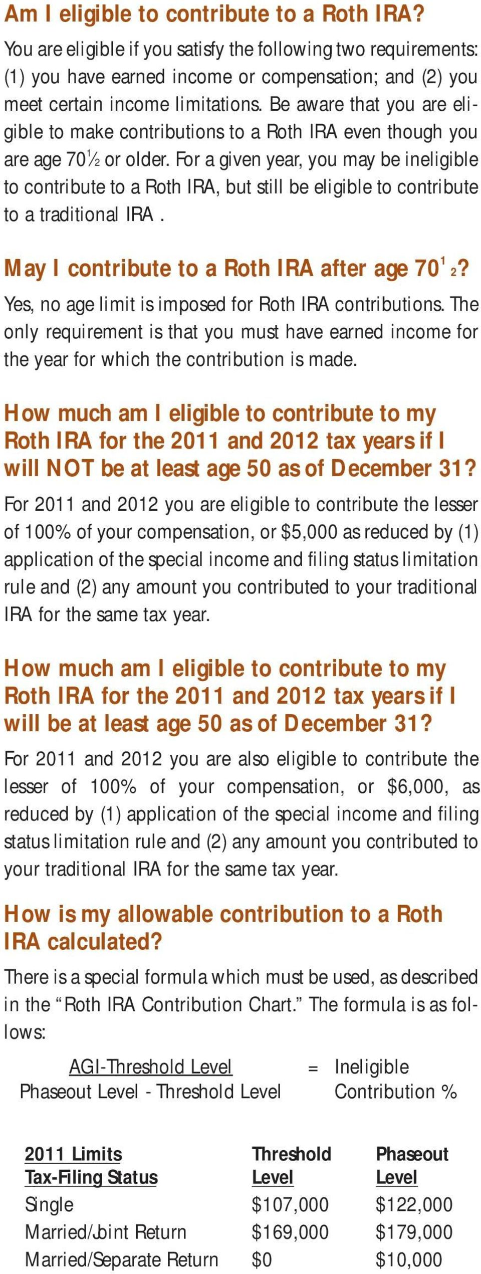 For a given year, you may be ineligible to contribute to a Roth IRA, but still be eligible to contribute to a traditional IRA. May I contribute to a Roth IRA after age 70 1 2?
