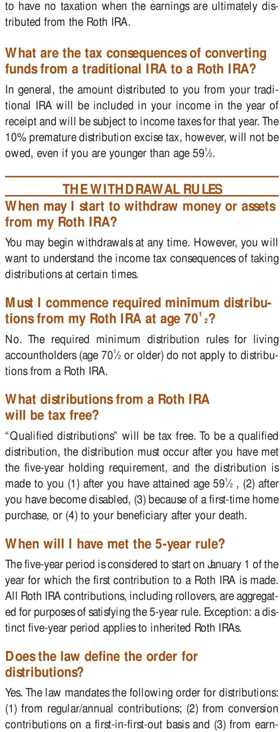 The 10% premature distribution excise tax, however, will not be owed, even if you are younger than age 59 1 2. THE WITHDRAWAL RULES When may I start to withdraw money or assets from my Roth IRA?