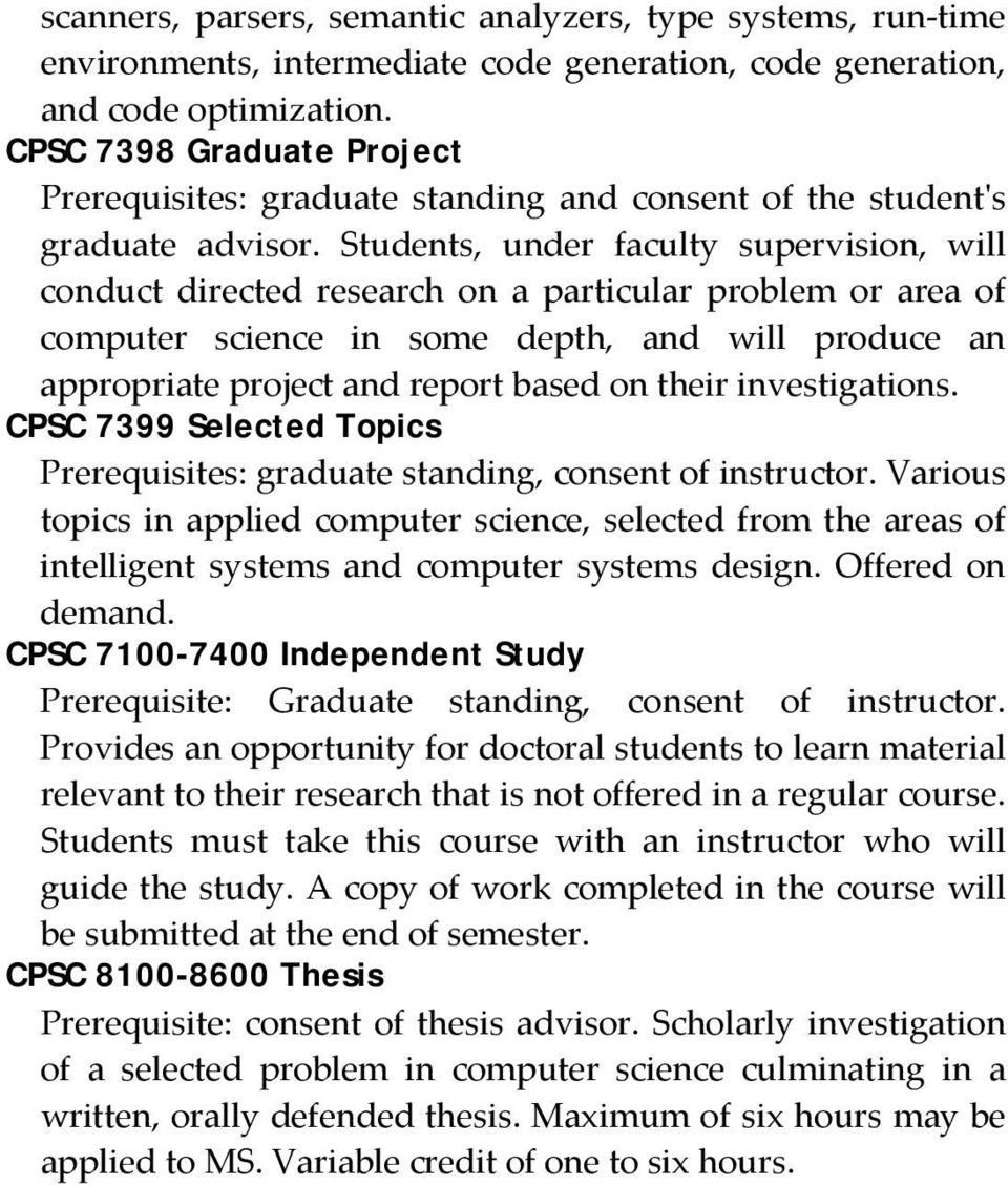Students, under faculty supervision, will conduct directed research on a particular problem or area of computer science in some depth, and will produce an appropriate project and report based on