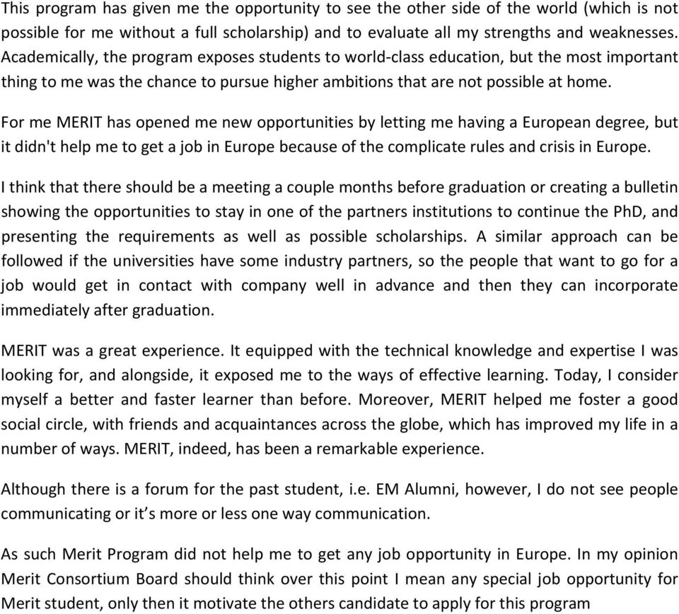 For me MERIT has opened me new opportunities by letting me having a European degree, but it didn't help me to get a job in Europe because of the complicate rules and crisis in Europe.