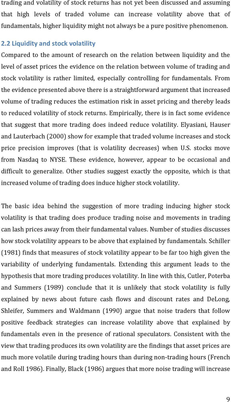 2 Liquidity and stock volatility Compared to the amount of research on the relation between liquidity and the level of asset prices the evidence on the relation between volume of trading and stock