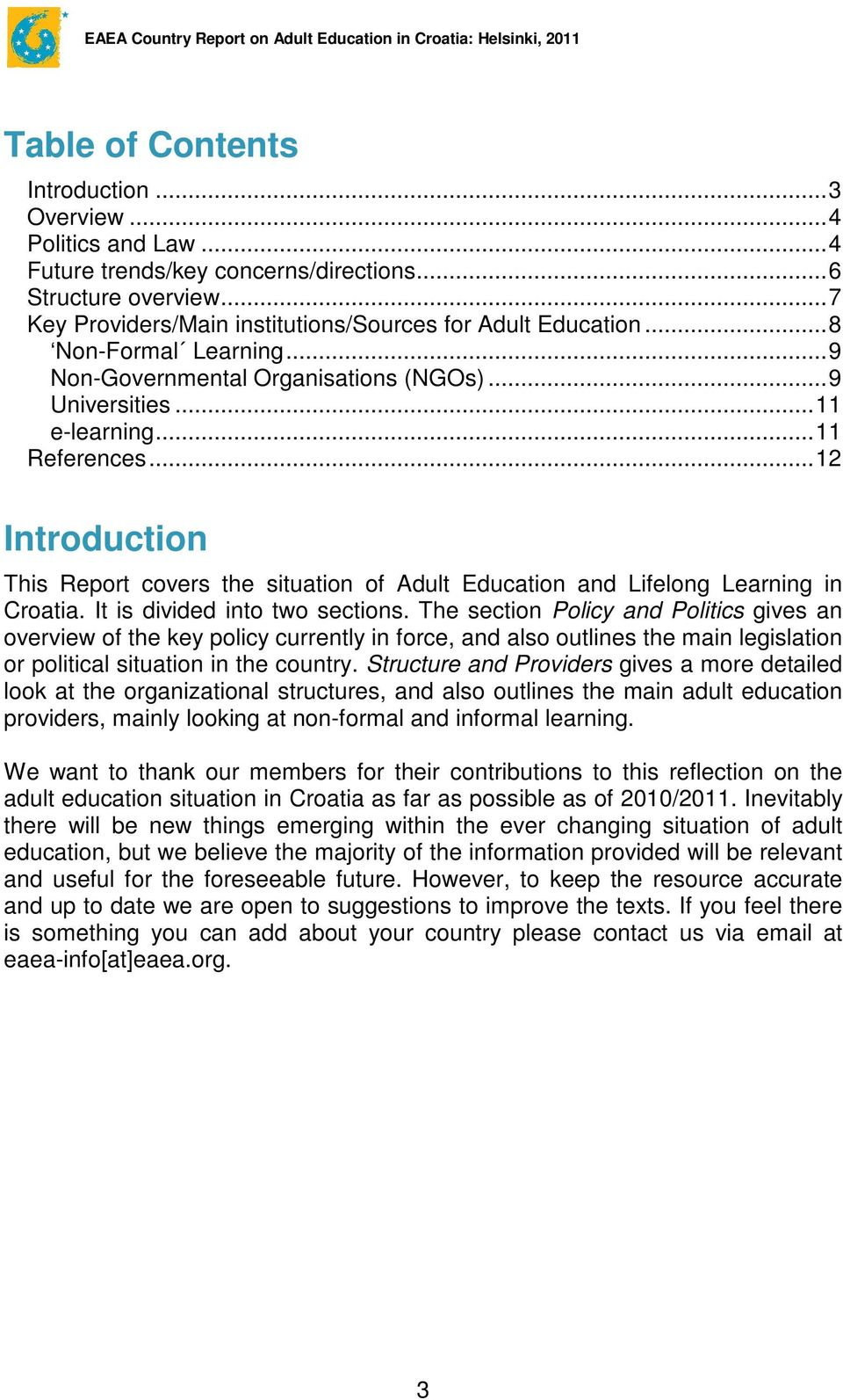 ..12 Introduction This Report covers the situation of Adult Education and Lifelong Learning in Croatia. It is divided into two sections.