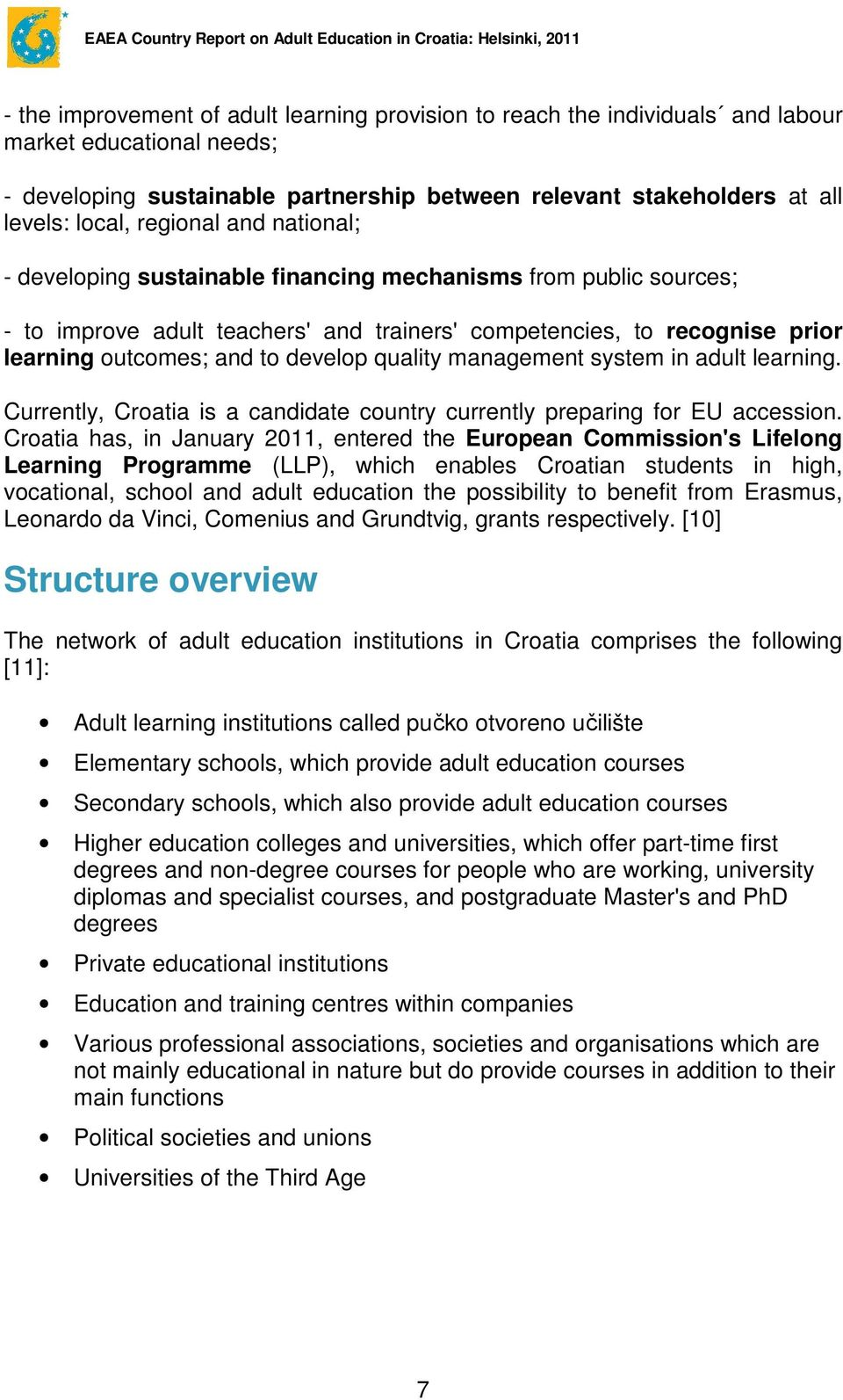 quality management system in adult learning. Currently, Croatia is a candidate country currently preparing for EU accession.