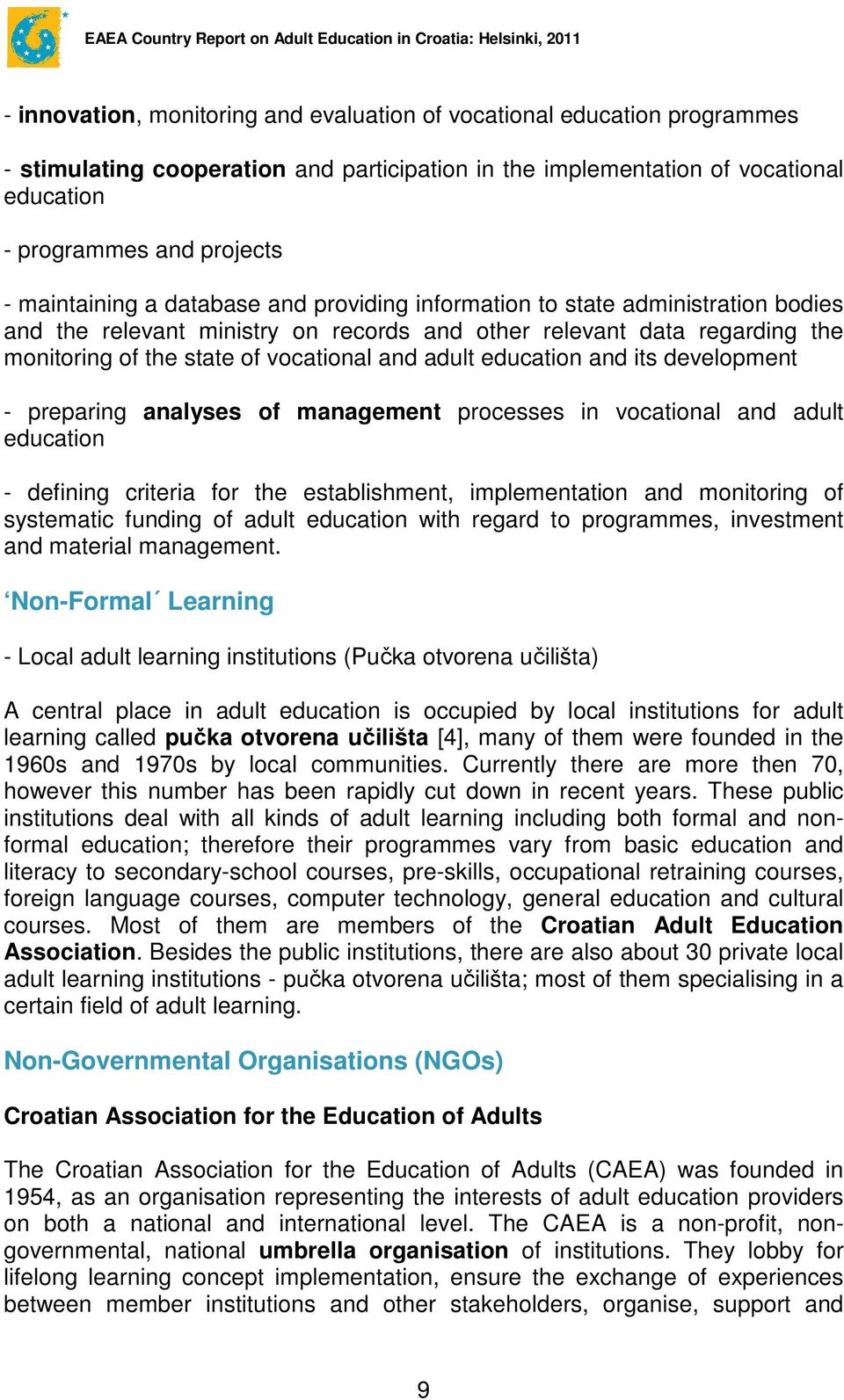 adult education and its development - preparing analyses of management processes in vocational and adult education - defining criteria for the establishment, implementation and monitoring of