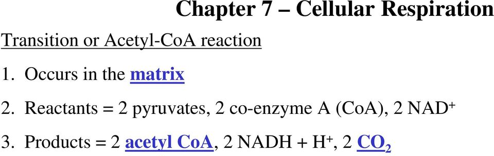 Reactants = 2 pyruvates, 2 co-enzyme A