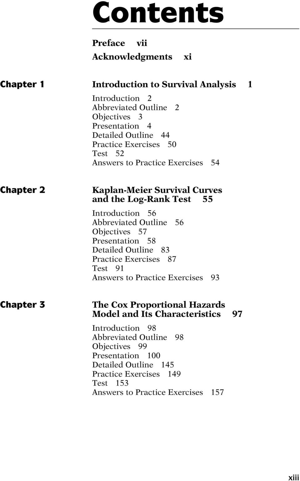Objectives 57 Presentation 58 Detailed Outline 83 Practice Exercises 87 Test 91 Answers to Practice Exercises 93 Chapter 3 The Cox Proportional Hazards Model and Its