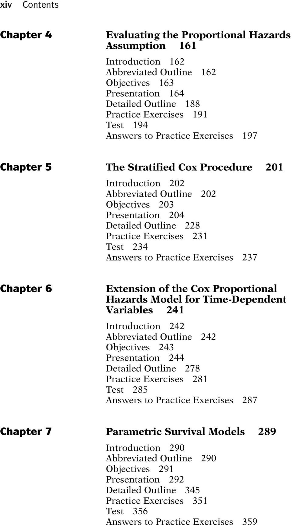 234 Answers to Practice Exercises 237 Chapter 6 Extension of the Cox Proportional Hazards Model for Time-Dependent Variables 241 Introduction 242 Abbreviated Outline 242 Objectives 243 Presentation
