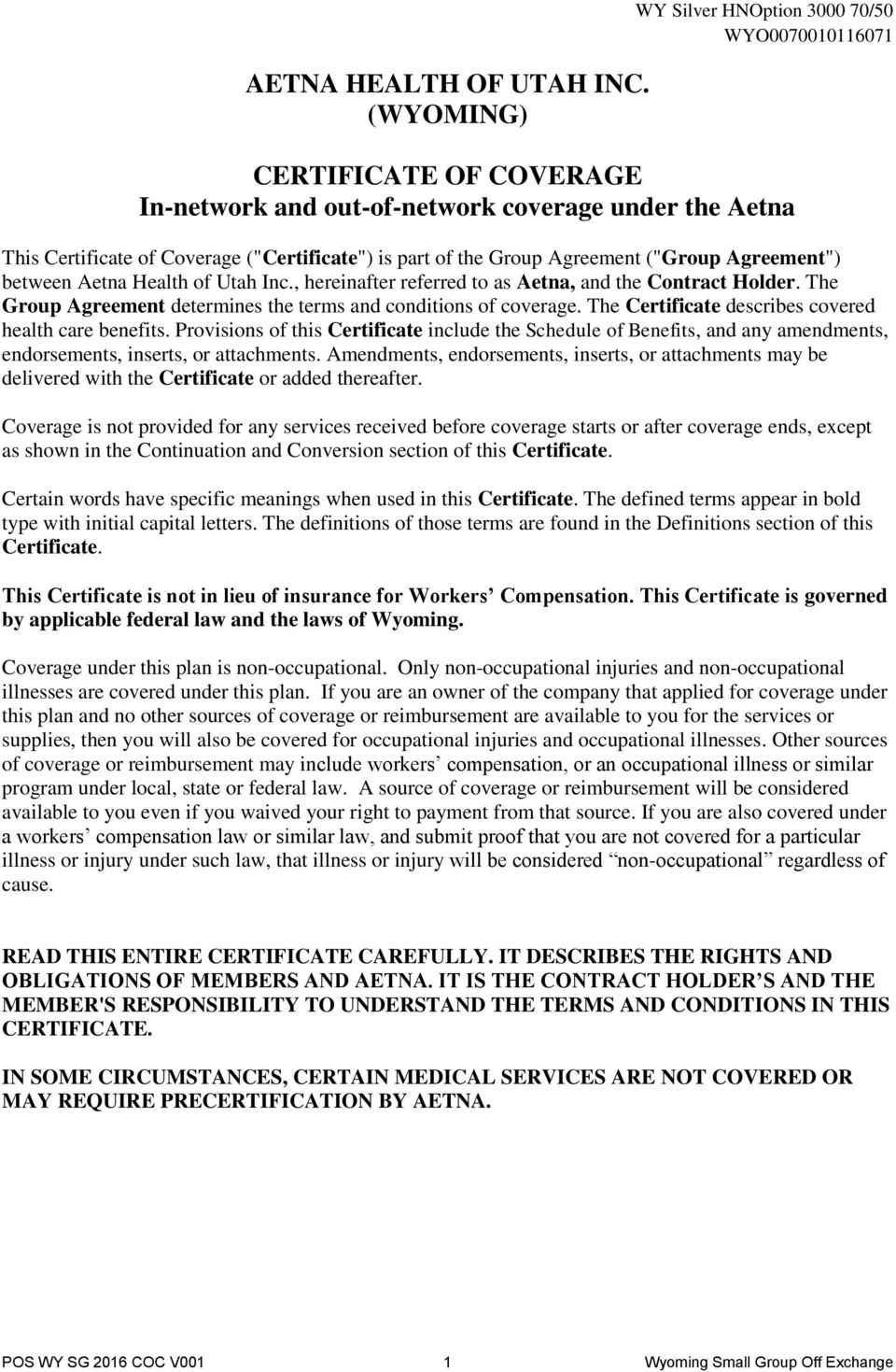 "Group Agreement (""Group Agreement"") between Aetna Health of Utah Inc., hereinafter referred to as Aetna, and the Contract Holder. The Group Agreement determines the terms and conditions of coverage."