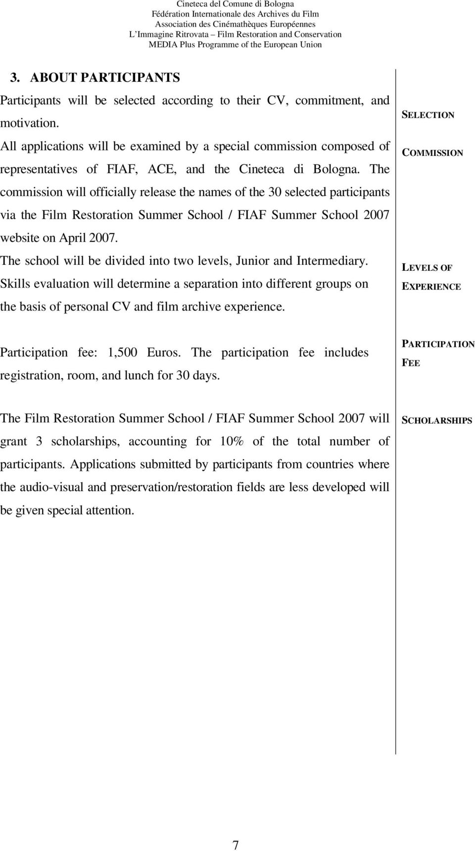 The commission will officially release the names of the 30 selected participants via the Film Restoration Summer School / FIAF Summer School 2007 website on April 2007.