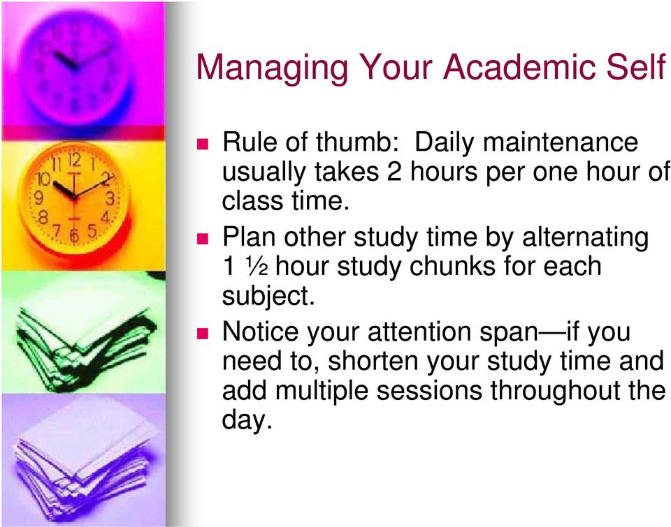 Plan other study time by alternating 1 ½ hour study chunks for each