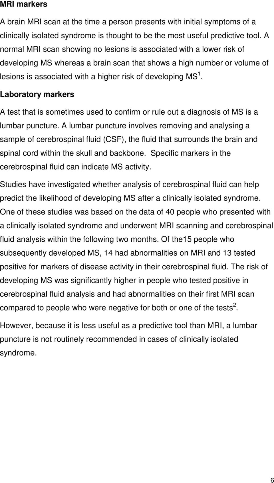 MS 1. Laboratory markers A test that is sometimes used to confirm or rule out a diagnosis of MS is a lumbar puncture.
