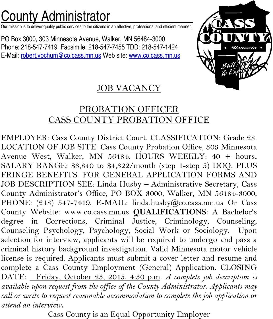 us Web site: www.co.cass.mn.us JOB VACANCY PROBATION OFFICER CASS COUNTY PROBATION OFFICE EMPLOYER: Cass County District Court. CLASSIFICATION: Grade 28.