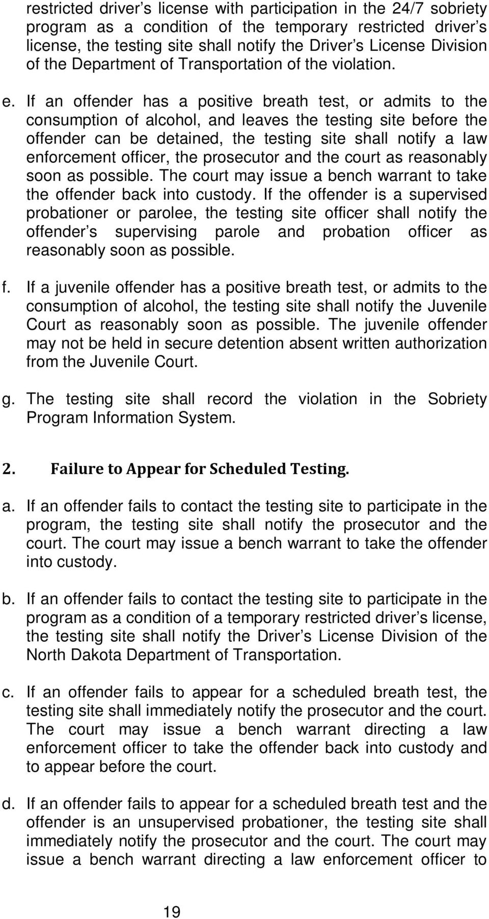 If an offender has a positive breath test, or admits to the consumption of alcohol, and leaves the testing site before the offender can be detained, the testing site shall notify a law enforcement