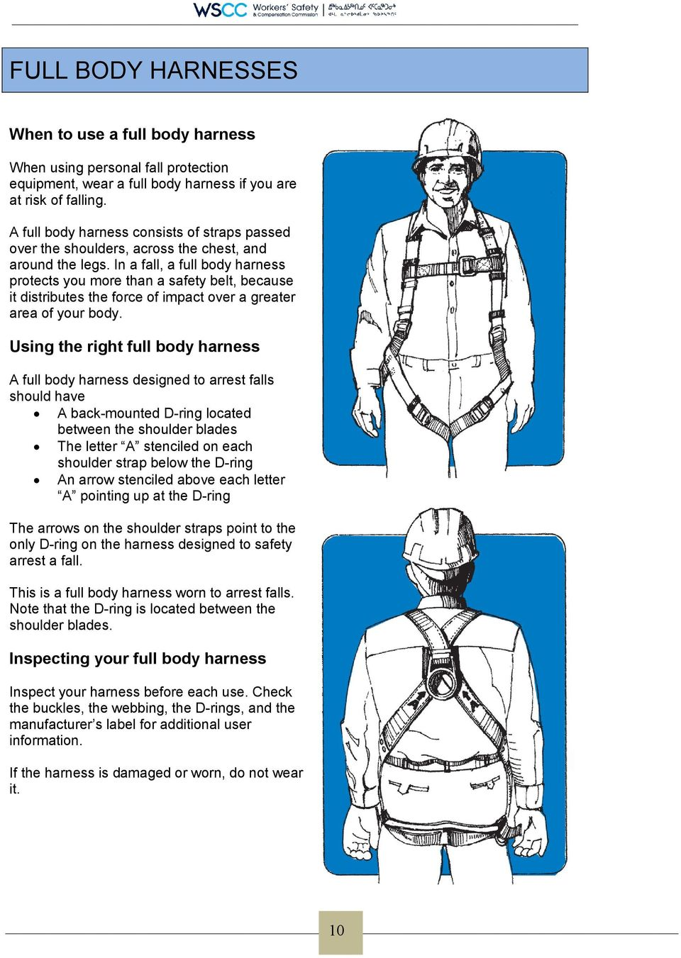 In a fall, a full body harness protects you more than a safety belt, because it distributes the force of impact over a greater area of your body.