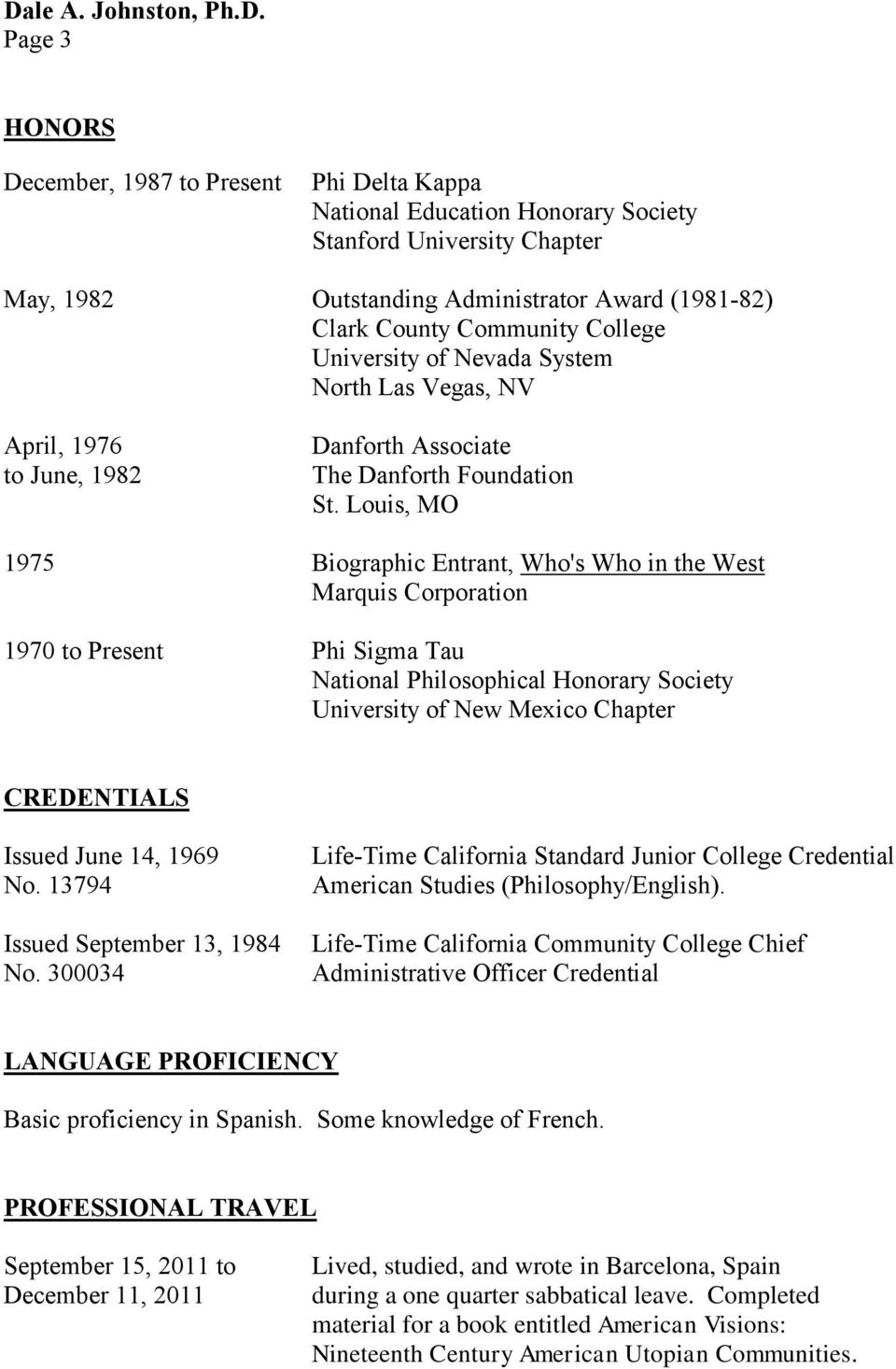 Louis, MO 1975 Biographic Entrant, Who's Who in the West Marquis Corporation 1970 to Present Phi Sigma Tau National Philosophical Honorary Society University of New Mexico Chapter CREDENTIALS Issued