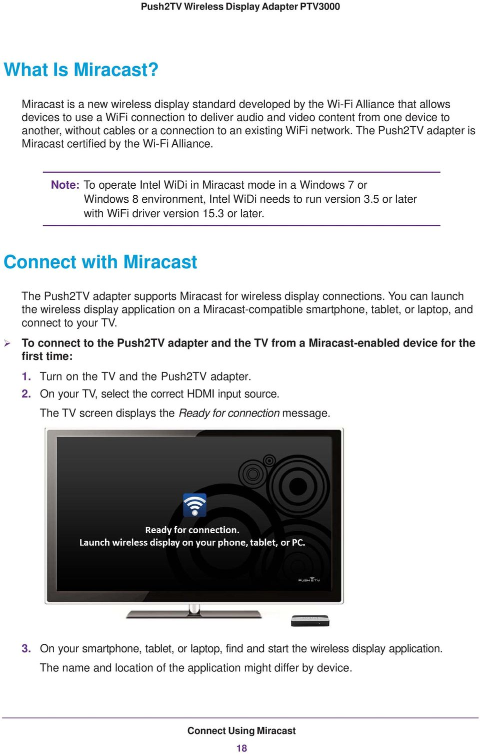 or a connection to an existing WiFi network. The Push2TV adapter is Miracast certified by the Wi-Fi Alliance.