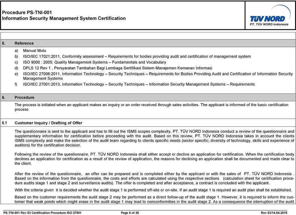 Requirements for Bodies Providing Audit and Certification of Information Security Management Systems f) ISO/IEC 27001:2013, Information Technology Security Techniques Information Security Management