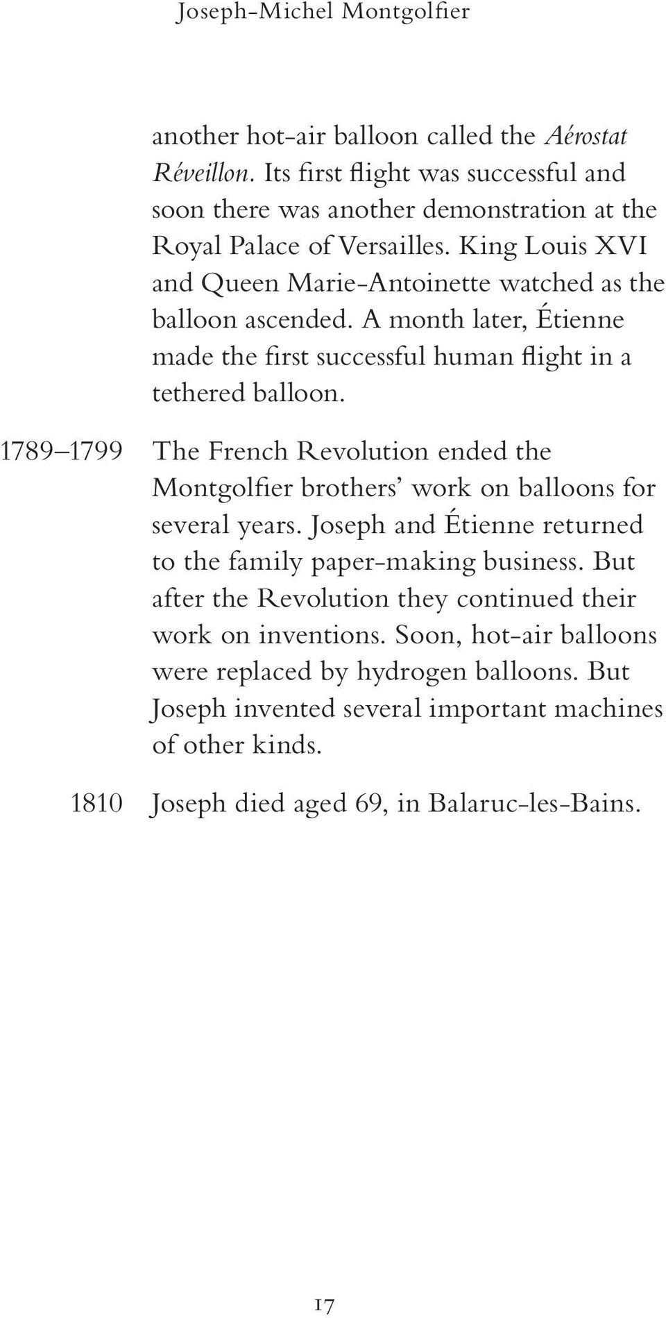 1789 1799 The French Revolution ended the Montgolfier brothers work on balloons for several years. Joseph and Étienne returned to the family paper-making business.