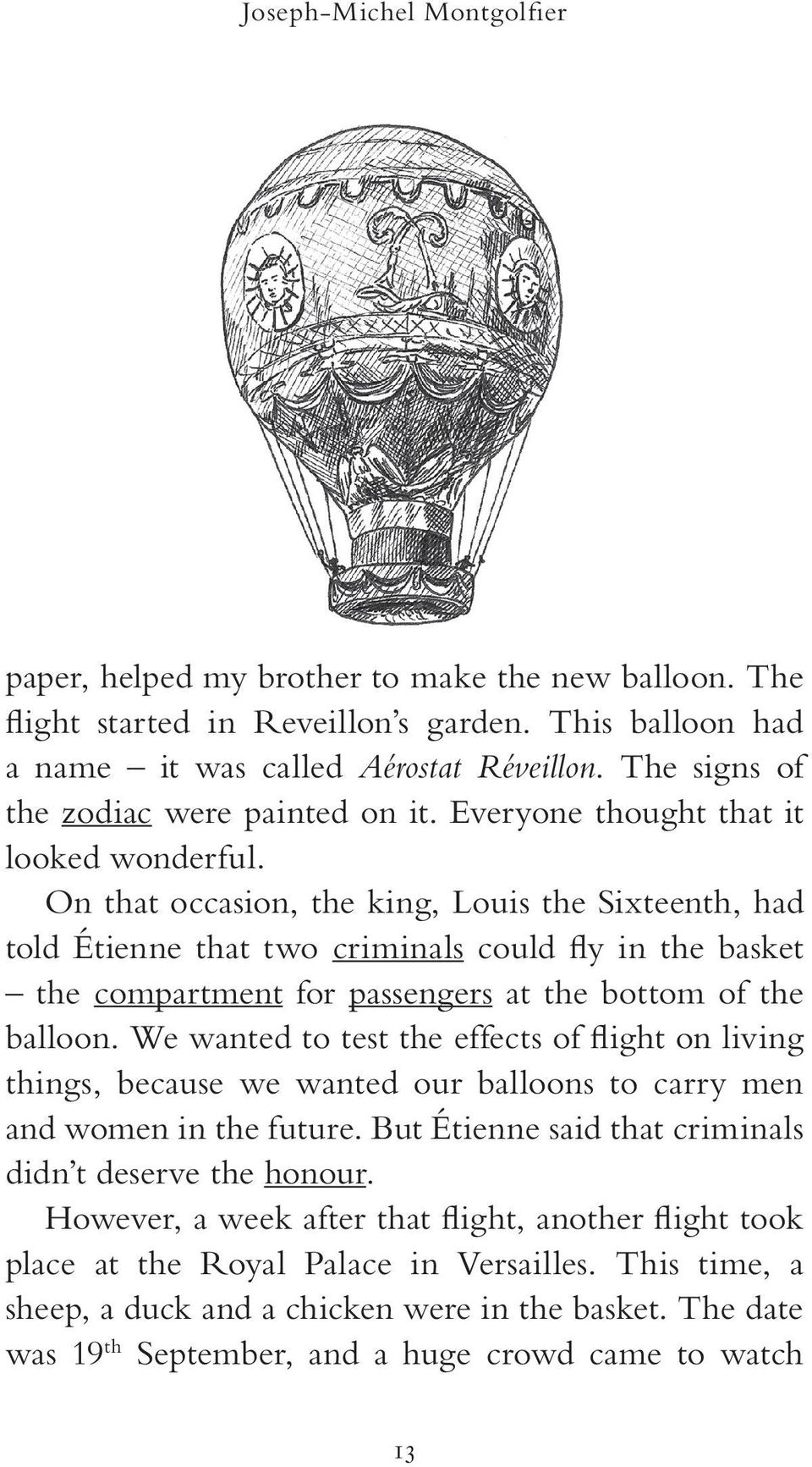 On that occasion, the king, Louis the Sixteenth, had told Étienne that two criminals could fly in the basket the compartment for passengers at the bottom of the balloon.