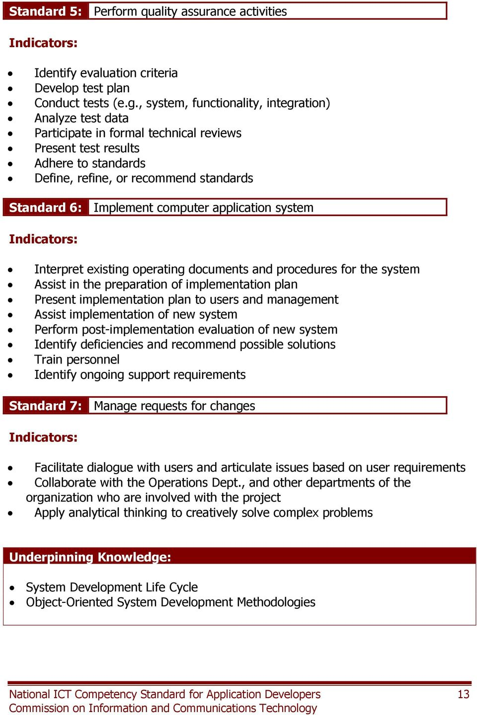 computer application system Interpret existing operating documents and procedures for the system Assist in the preparation of implementation plan Present implementation plan to users and management