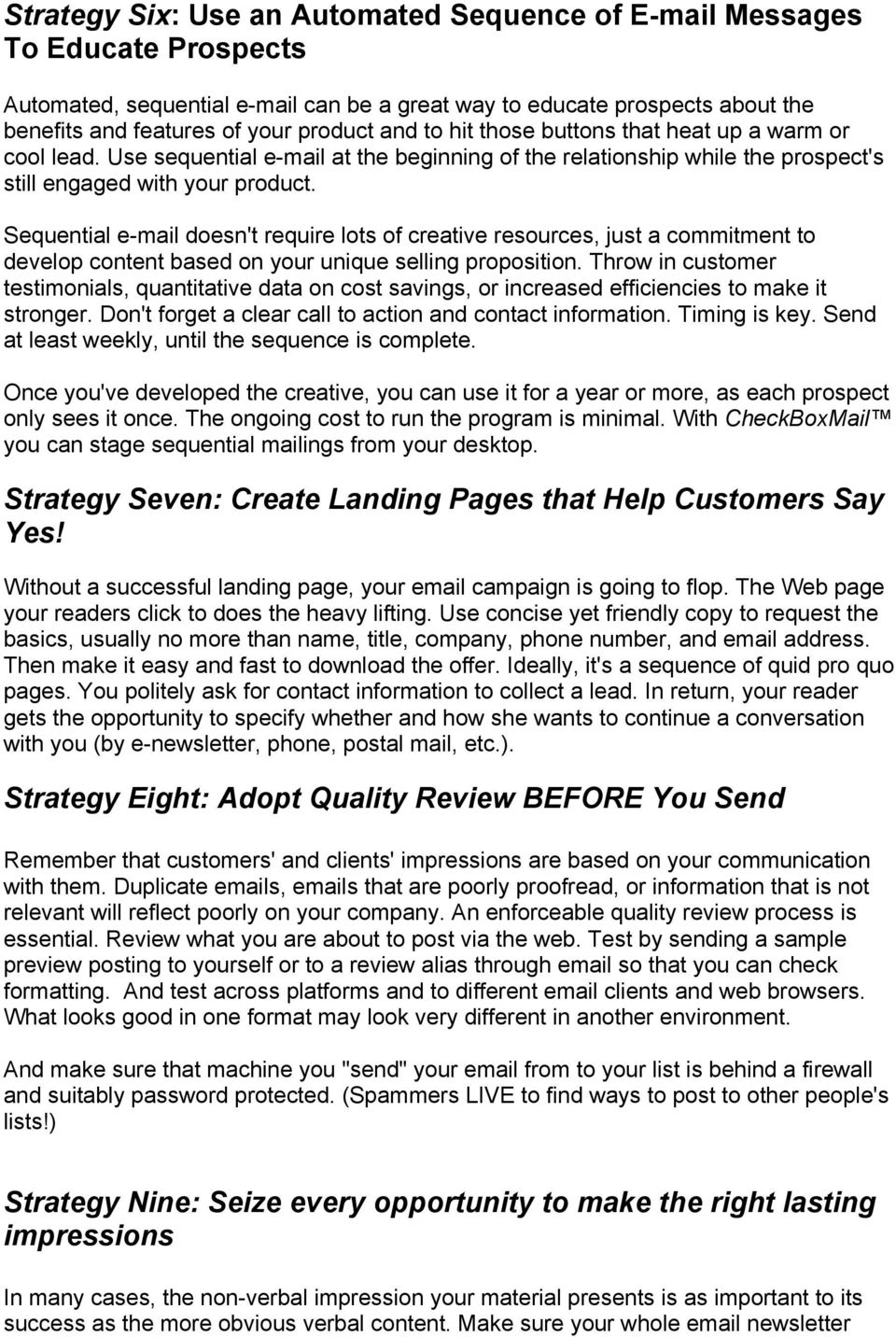 Sequential e-mail doesn't require lots of creative resources, just a commitment to develop content based on your unique selling proposition.