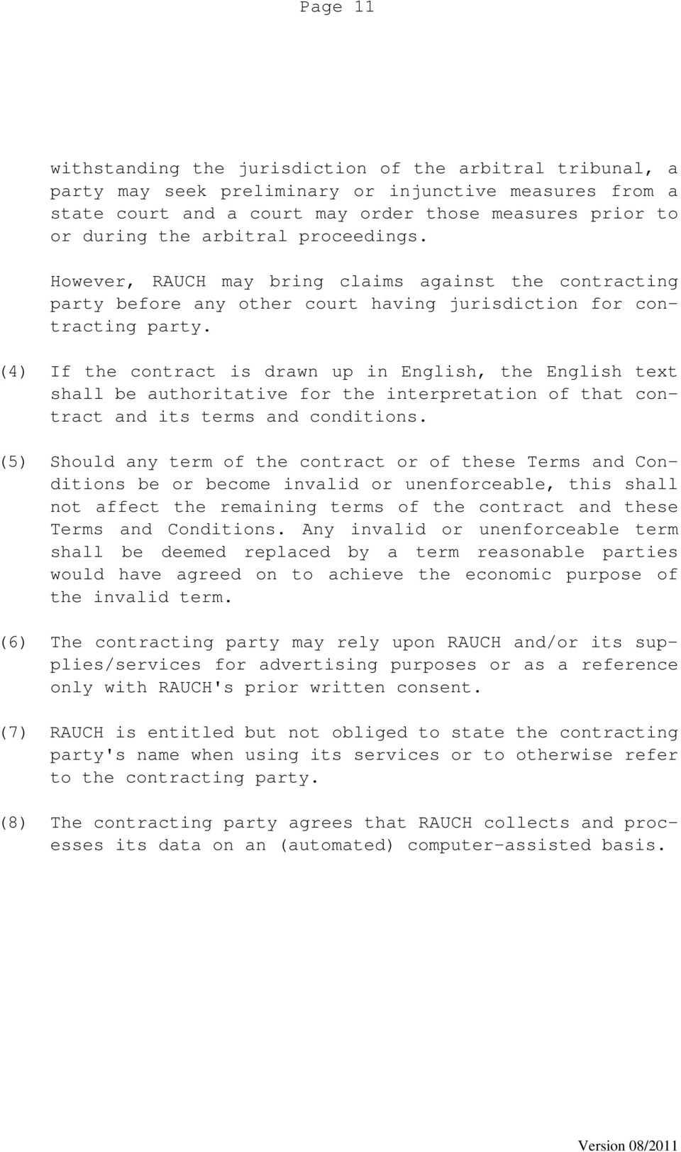 (4) If the contract is drawn up in English, the English text shall be authoritative for the interpretation of that contract and its terms and conditions.