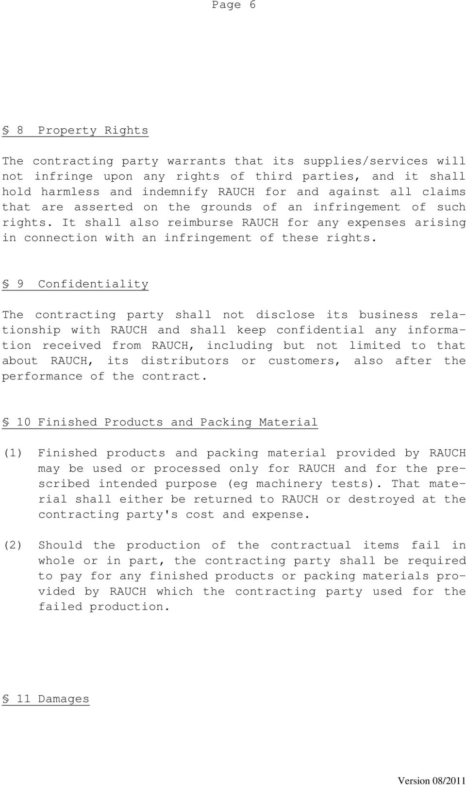 9 Confidentiality The contracting party shall not disclose its business relationship with RAUCH and shall keep confidential any information received from RAUCH, including but not limited to that