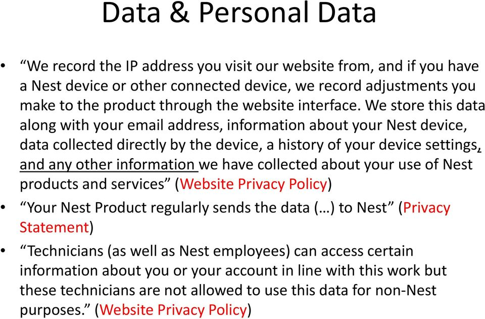 We store this data along with your email address, information about your Nest device, data collected directly by the device, a history of your device settings, and any other information we have
