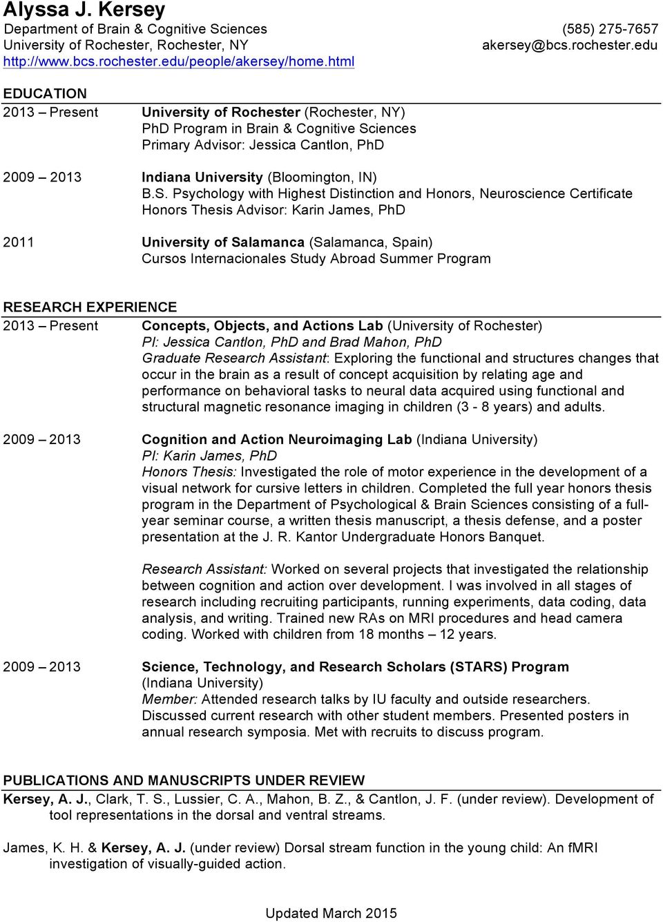 iences Primary Advisor: Jessica Cantlon, PhD 2009 2013 Indiana University (Bloomington, IN) B.S.
