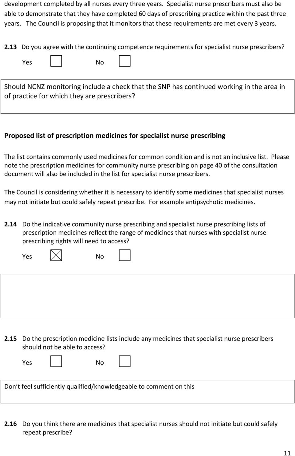 The Council is proposing that it monitors that these requirements are met every 3 years. 2.13 Do you agree with the continuing competence requirements for specialist nurse prescribers?