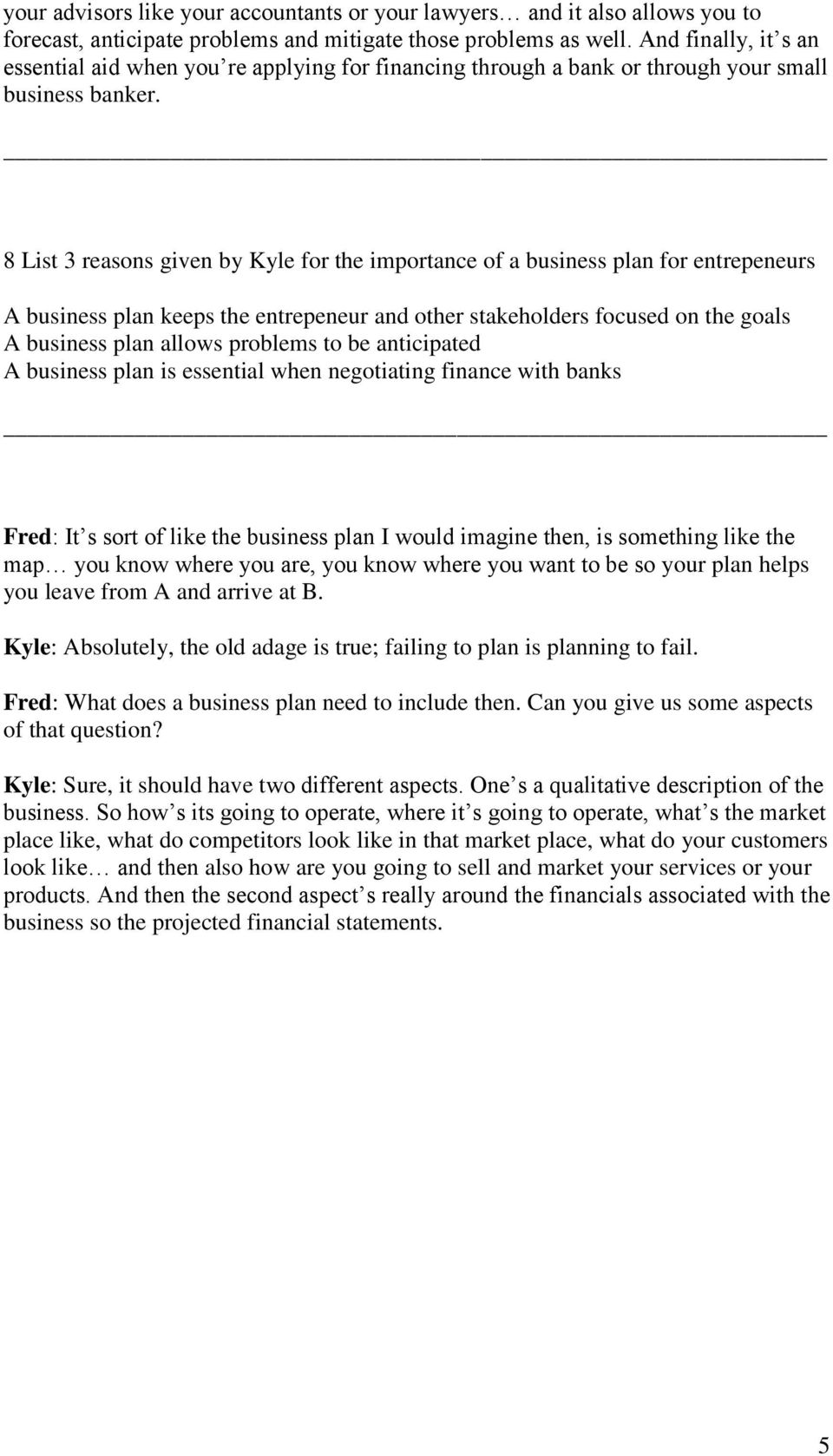 8 List 3 reasons given by Kyle for the importance of a business plan for entrepeneurs A business plan keeps the entrepeneur and other stakeholders focused on the goals A business plan allows problems