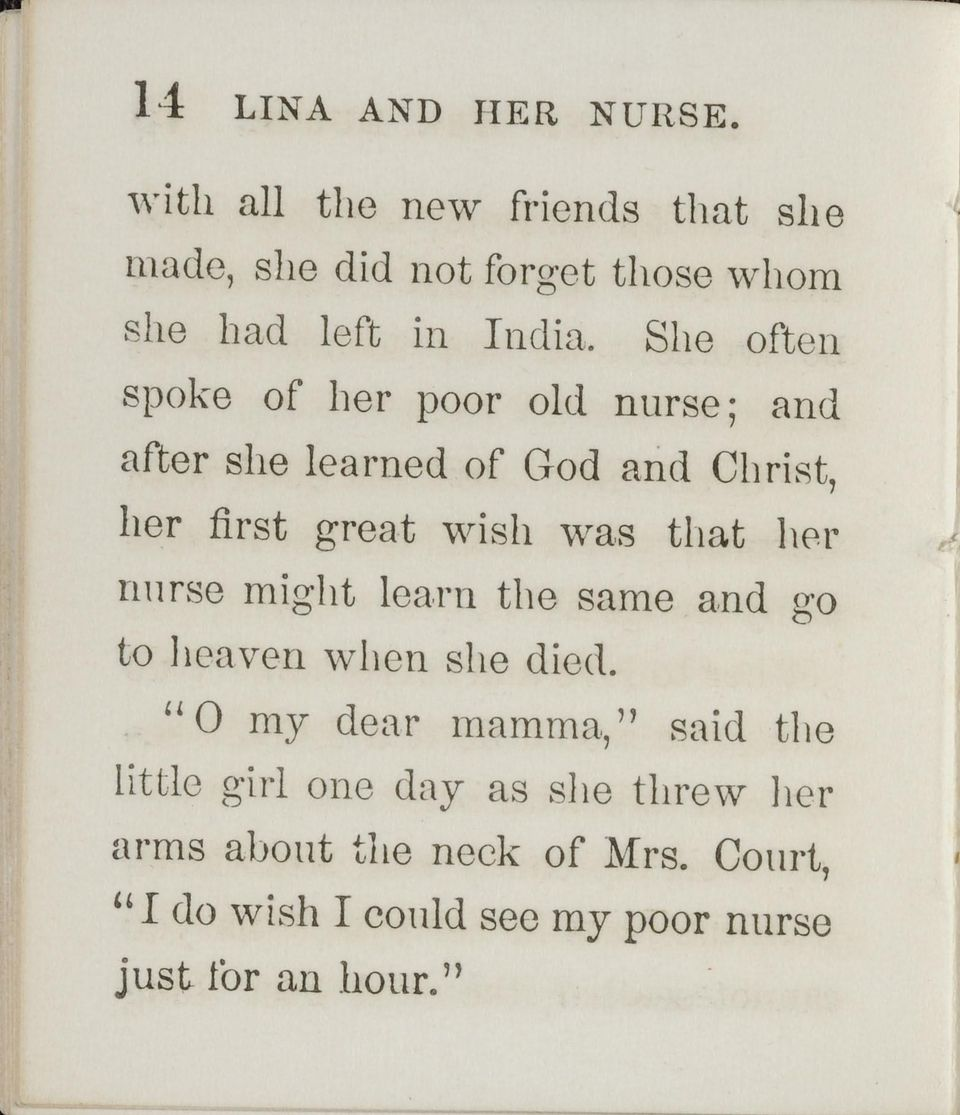 She often spoke of her poor old nurse; and after she learned of God and Christ, her first great wish was that