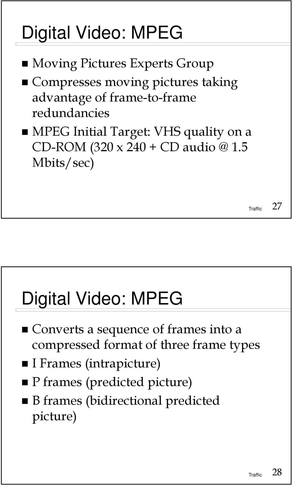 5 Mbits/sec) 27 Digital Video: MPEG Converts a sequence of frames into a compressed format of three
