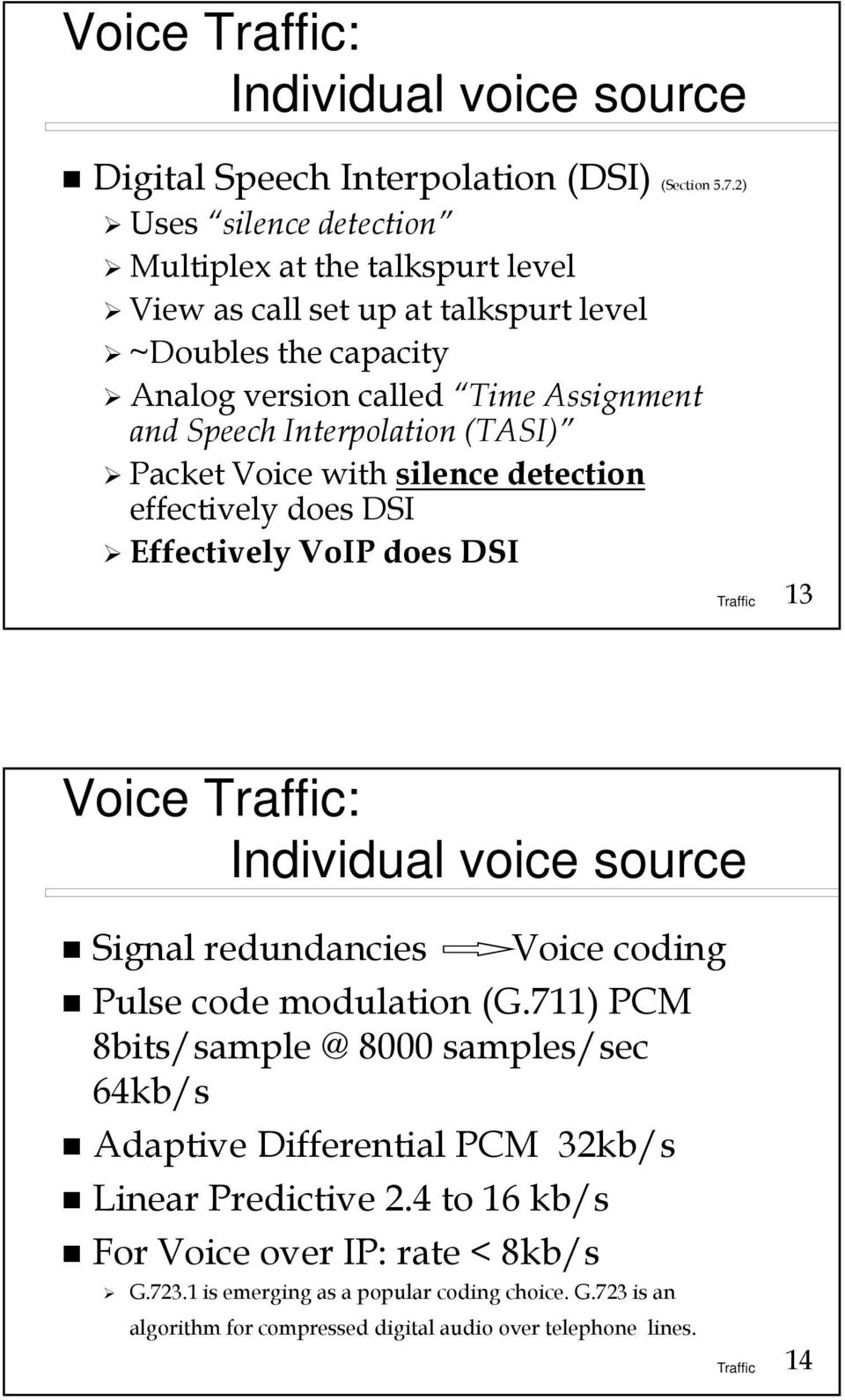 Interpolation (TASI) Packet Voice with silence detection effectively does DSI Effectively VoIP does DSI 13 Voice : Individual voice source Signal redundancies Voice coding Pulse