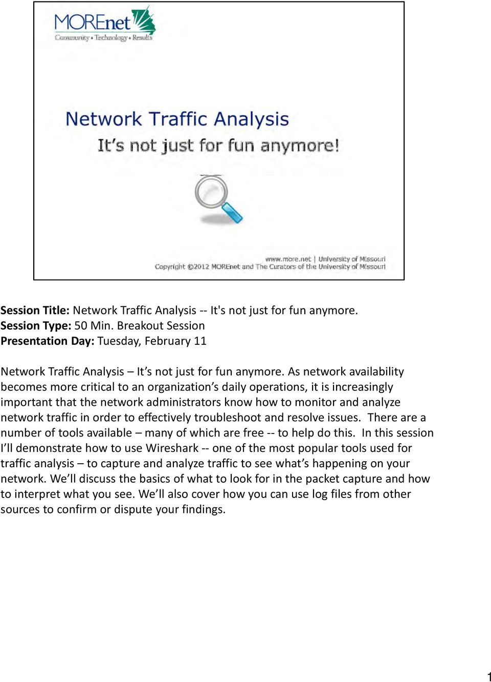 As network availability becomes more critical to an organization s daily operations, it is increasingly important that the network administrators know how to monitor and analyze network traffic in