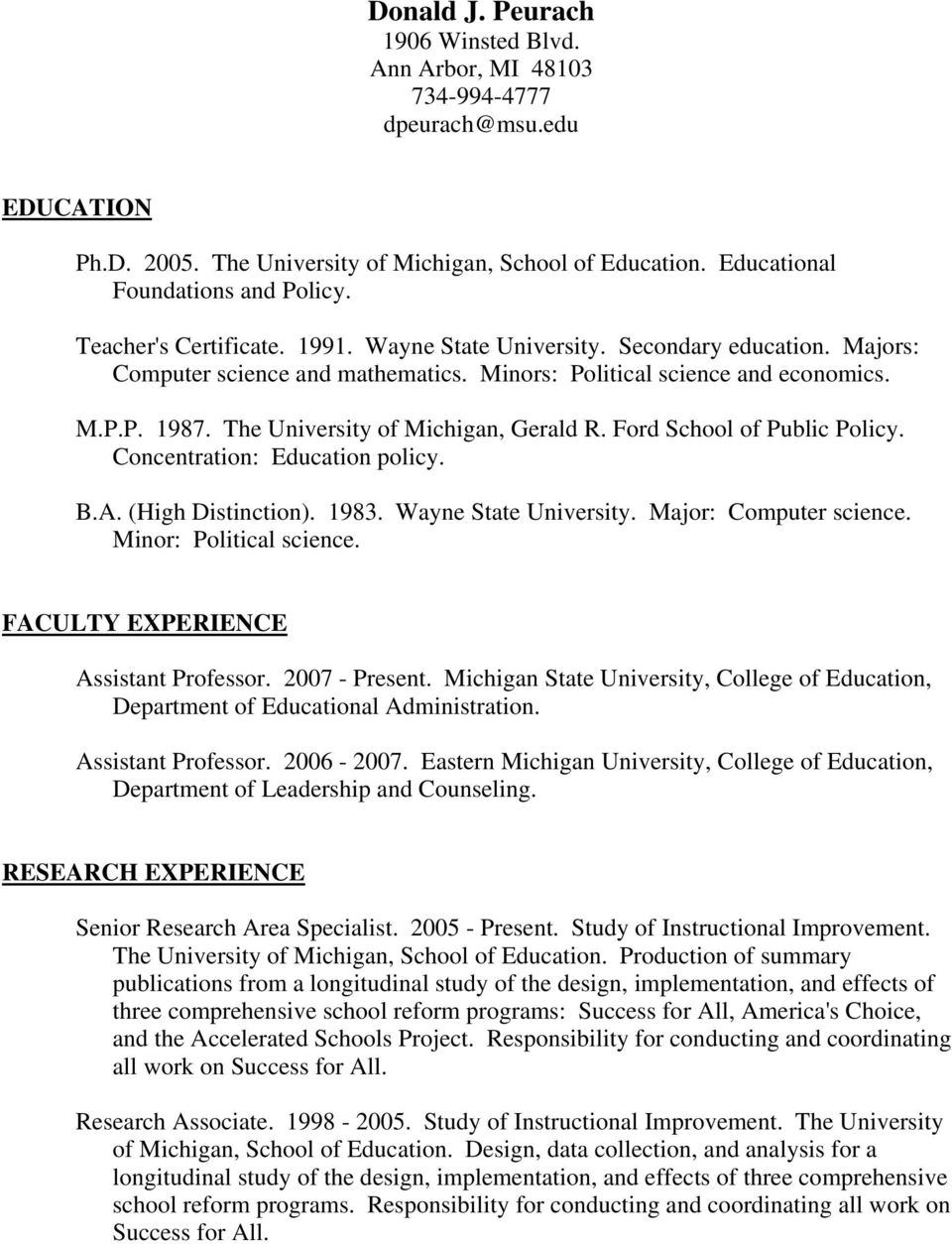 The University of Michigan, Gerald R. Ford School of Public Policy. Concentration: Education policy. B.A. (High Distinction). 1983. Wayne State University. Major: Computer science.