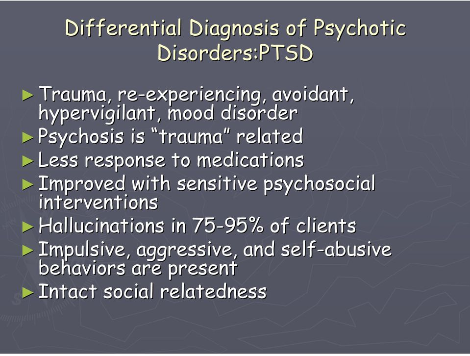 with sensitive psychosocial interventions Hallucinations in 75-95% of clients