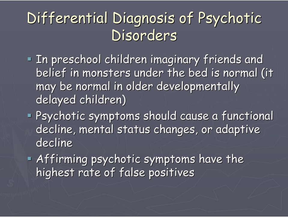 Psychotic symptoms should cause a functional decline, mental status changes, or