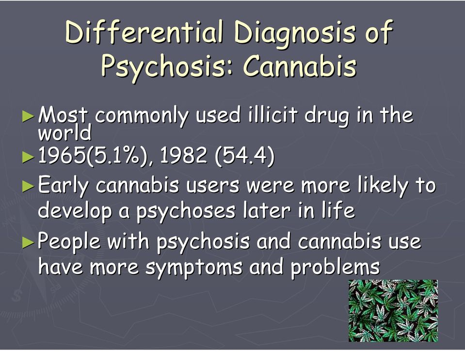 4) Early cannabis users were more likely to develop a psychoses