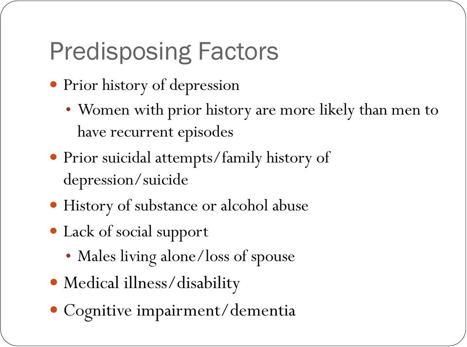 depression/suicide History of substance or alcohol abuse Lack of social support