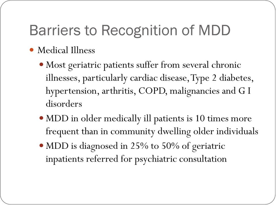 and G I disorders MDD in older medically ill patients is 10 times more frequent than in community