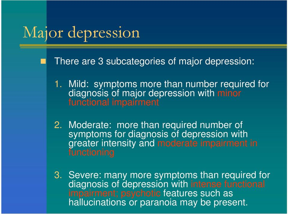 Moderate: more than required number of symptoms for diagnosis of depression with greater intensity and moderate impairment